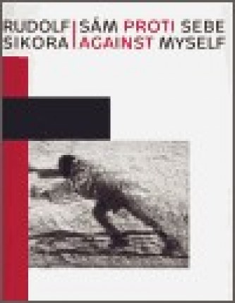 Rudolf Sikora: Sám proti sebe / Against myself