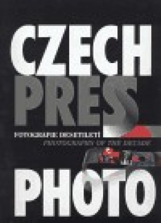 Czech Press Photo - Fotografie desetiletí
