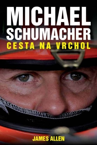 Michael Schumacher: Cesta na vrchol - James Allen