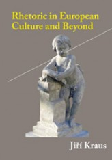 Rhetoric in European Culture and Beyond