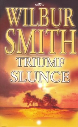 Triumf slunce - Wilbur Smith